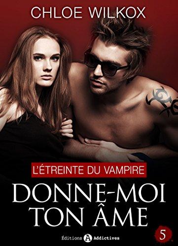 Donne-moi ton âme - 5: L'étreinte du vampire