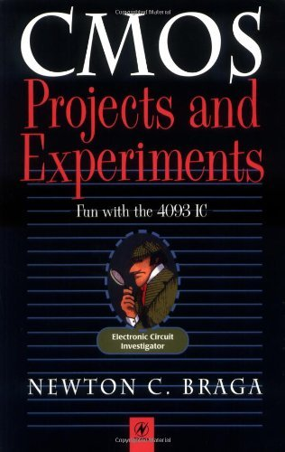 CMOS Projects and Experiments: Fun with the 4093 Integrated Circuit (Electronic Circuit Investigator Series) (English Edition)
