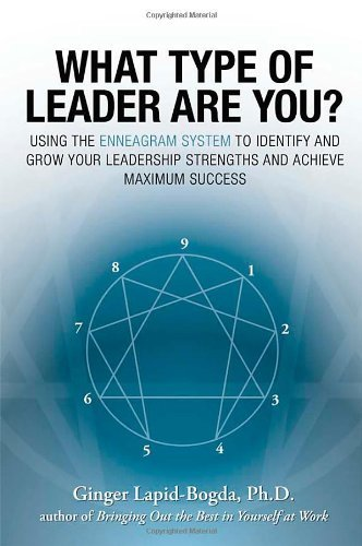 What Type of Leader Are You? Using the Enneagram System to Identify and Grow Your Leadership Strengths and Achieve Maximum Success by Lapid-Bogda, Ginger (2007) Paperback