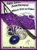 Harte Zeiten – Zwischenspiel 2: Blaue Eier zu Ostern (Femdom Story)