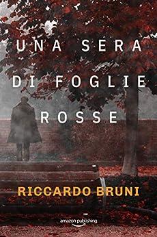 Una sera di foglie rosse (I casi dell'avvocato Berni Vol. 1) di [Bruni, Riccardo]