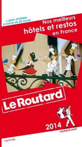 Guide Du Routard France: Nos Meilleurs Hotels Et Restos En France 2014 by Le Routard (2014) Paperback