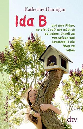 Ida B ... und ihre Pläne, so viel Spaß wie möglich zu haben, Unheil zu vermeiden und (eventuell) dieWelt zu retten (Reihe Hanser)