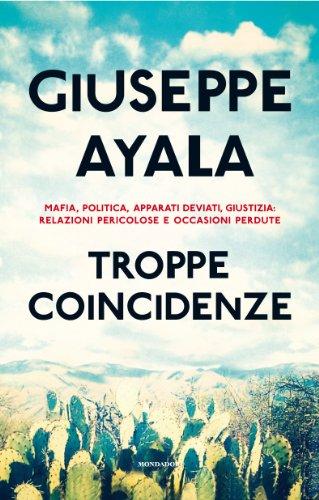 Troppe coincidenze. Mafia, politica, apparati deviati, giustizia: relazioni pericolose e occasioni perdute