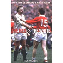 The Red and the White: A Story of England V Wales Rugby