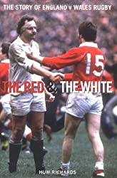 Red and the White: A Story of England V Wales Rugby