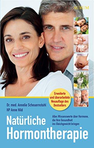 Natürliche Hormontherapie: Alles Wissenswerte über Hormone, die Ihre Gesundheit ins Gleichgewicht bringen -