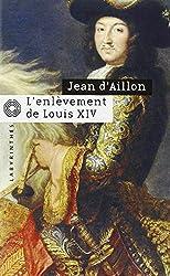 L'enlèvement de Louis XIV : Précéde de Le Disparu des chartreux