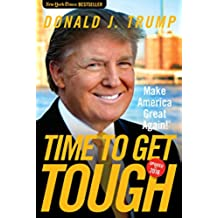 Time to Get Tough: Make America Great Again! (English Edition)