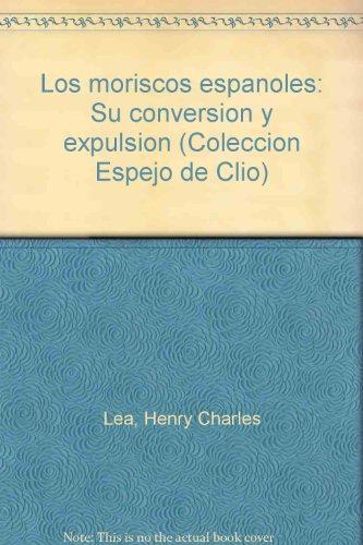 Descargar Libro Moriscos españoles, los : su conservacion y expulsion de Richard Lea