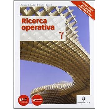 Ricerca Operativa. Per Le Scuole Superiori. Con Espansione Online
