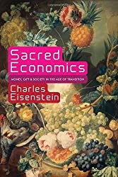 Sacred Economics Money, Gift, and Society in the Age of Transition by Eisenstein, Charles ( AUTHOR ) Jul-28-2011 Paperback