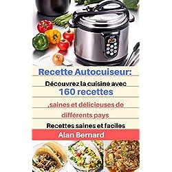 Recettes Autocuiseur: Découvrez la cuisine avec 160 recettes,saines et délicieuses de différents pays: Recettes saines et faciles