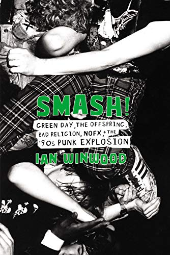 Smash!: Green Day, The Offspring, Bad Religion, NOFX, and the '90s Punk Explosion por Ian Winwood