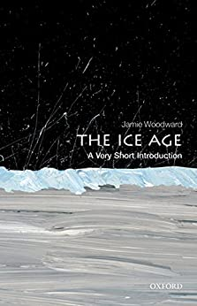 The Ice Age: A Very Short Introduction (Very Short Introductions) von [Woodward, Jamie]