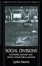 Social Divisions: Economic Decline and Social Structural Change (Cambridge Studies in Work & Social Inequality) by Lydia Morris (1995-04-27)