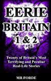 Eerie Britain 1 & 2: Twenty of Britain's Most Terrifying and Peculiar Real-Life Stories