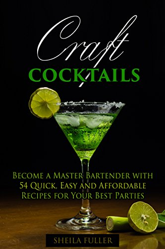 craft-cocktails-become-a-master-bartender-with-54-quick-easy-and-affordable-recipes-for-your-best-pa