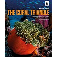 The Coral Triangle: Saving the Amazing Undersea World of Indonesia, Malaysia, Papua New Guinea, the Philippines, Solomon Islands & Timor Leste