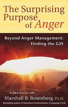 The Surprising Purpose of Anger: Beyond Anger Management: Finding the Gift par [Rosenberg, Marshall B.]