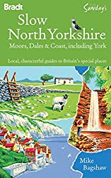 Slow North Yorkshire: Moors, Dales & Coast, including York (Bradt Travel Guides (Slow Travel))