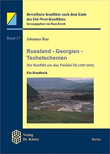 Russland - Georgien - Tschetschenien: Der Konflikt um das Pankisi-Tal (1997-2003) (Bewaffnete Konflikte nach dem Ende des Ost-West-Konfliktes)