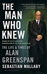 The Man Who Knew: The Life and Times of Alan Greenspan by Sebastian Mallaby (2015-06-04)