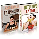 Intuitive Eating: Intuitive Eating Box Set (2 in 1) : Intuitive Eating Cure Guide: Proven Ways to Stop Binge Eating, Overeating & Make Peace with Food ... Emotional Eating Rescue) (English Edition)