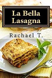 La Bella Lasagna: Variety of recipes for lasagna by Rachael T. (2013-02-17)