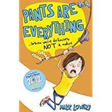 Pants Are Everything by Mark Lowery (2013-07-04)