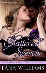 Shattered Secrets (The Secret Trilogy) (Volume 3) by Lana Williams (2015-04-01)