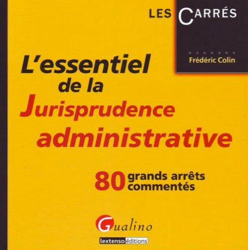 L'essentiel de la Jurisprudence administrative : 80 gands arrêts commentés