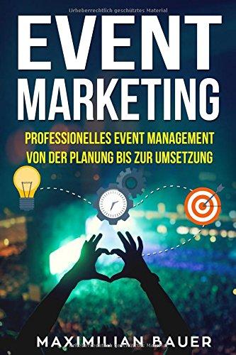 Event Marketing: Professionelles Event-Management von der Planung bis zur Umsetzung