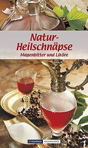 Natur-Heilschnäpse: Magenbitter und Liköre (KOMPASS-Kochbücher, Band 1721)