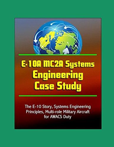 E-10A MC2A Systems Engineering Case Study - The E-10 Story, Systems Engineering Principles, Multi-role Military Aircraft for AWACS Duty