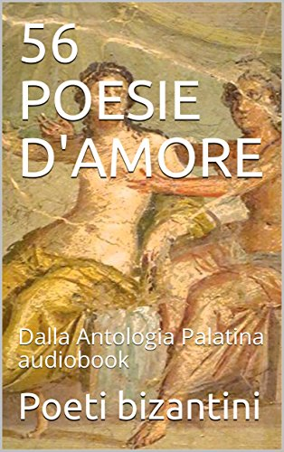 56 POESIE DAMORE: Dalla Antologia Palatina audiobook (Leggi Ascolta Vol. 3