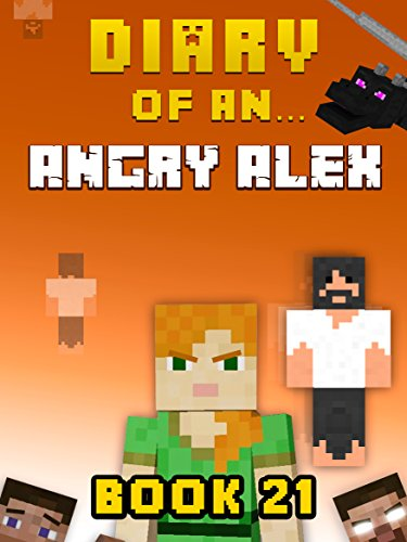 Diary of an Angry Alex: Book 21 [An Unofficial Minecraft Book] (Minecraft Tales 100) (English Edition)