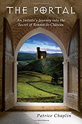 The Portal: An Initiate's Journey into the Secret of Rennes-Le-Chateau