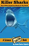 Killer Sharks: The 25 Most Dangerous Sharks In The World (Science Fact File Book 1)