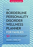 The Borderline Personality Disorder Wellness Planner for Families: 52 Weeks of Hope, Inspiration, and Mindful Ideas for Greater Peace and Happiness - Amanda L. Smith