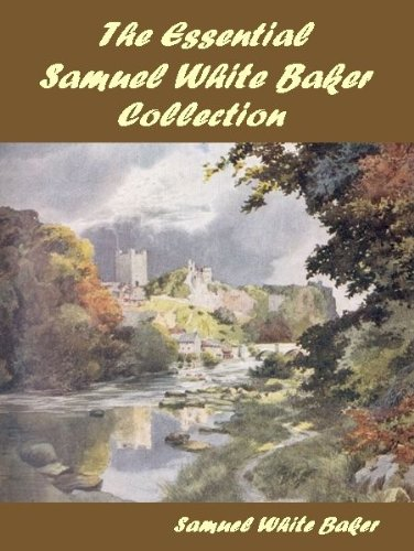 The Essential Samuel White Baker Collection (English Edition) -