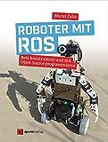 Roboter mit ROS: Bots konstruieren und mit Open Source programmieren - Murat Calis