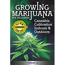 Growing Marijuana: For Beginners - Cannabis Cultivation Indoors and Outdoors (Growing Marijuana, Cannabis Cultivation) (English Edition)