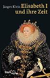 Elisabeth I. und ihre Zeit (Beck'sche Reihe)