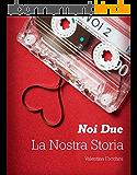 Noi due la nostra storia (Italian Edition)
