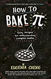 How to Bake Pi: Easy recipes for understanding complex maths