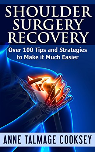 Shoulder Surgery Recovery: Over 100 Tips and Strategies to Make it Much Easier (English Edition)