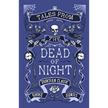 Tales from the Dead of Night: Thirteen Classic Ghost Stories: Thirteen Classic Ghost Stories