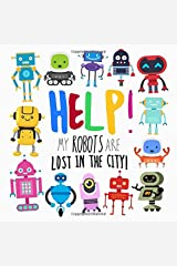 Help! My Robots Are Lost In The City!: A Fun Where's Wally Style Book for 2-4 Year Olds Paperback