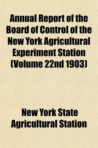 Annual Report of the Board of Control of the New York Agricultural Experiment Station (Volume 22nd 1903)